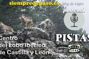 PODCAST: Centro del Lobo Ibérico de Castilla y León (Robledo de Sanabria, Zamora)