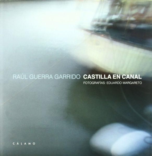 Castilla En Canal, de Raúl Guerra Garrio y Eduardo Margareto