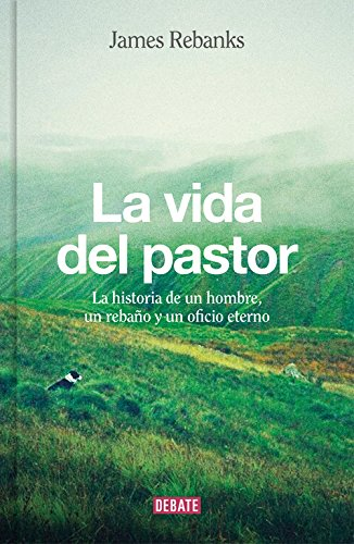 La vida del pastor: La historia de un hombre, un rebaño y un oficio eterno (papel)